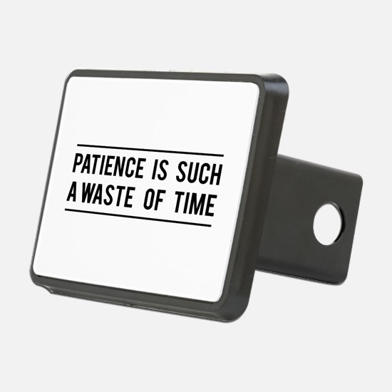Patience Is Such A Waste Of Time Hitch Cover