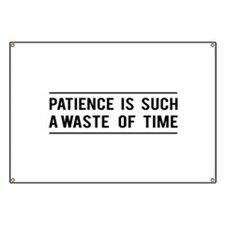 Patience Is Such A Waste Of Time Banner