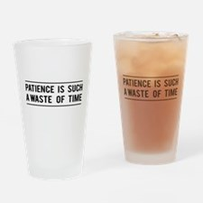 Patience Is Such A Waste Of Time Drinking Glass