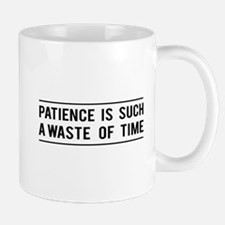 Patience Is Such A Waste Of Time Mugs