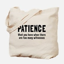 Patience What you have when there are too many wit