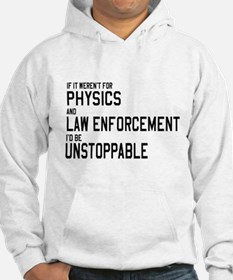 If it weren't for PHYSICS and LAW ENFORCEMENT I'd