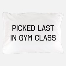 Picked Last In Gym Class Pillow Case