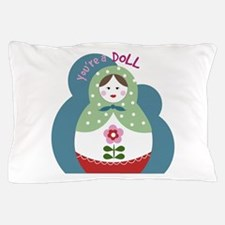 Youre A Doll Pillow Case