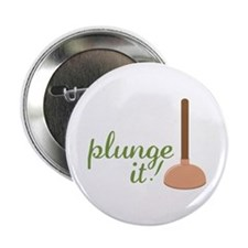 "Plunge It! 2.25"" Button"