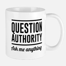 Question Authority Ask me anything Mugs