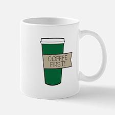 Coffee First! Mugs