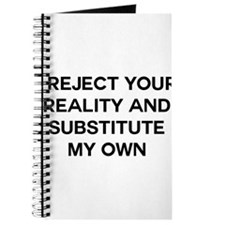 I reject your reality and substitute my own Journa