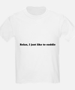 Relax, I just like to cuddle T-Shirt
