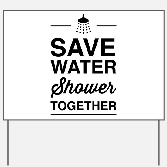 Save Water Shower Together Yard Sign