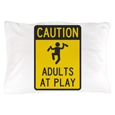Caution Adults at Play Pillow Case