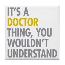 Its A Doctor Thing Tile Coaster