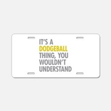 Its A Dodgeball Thing Aluminum License Plate