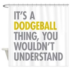 Its A Dodgeball Thing Shower Curtain