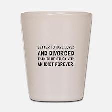Divorced Idiot Shot Glass