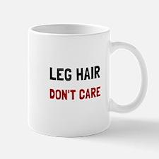 Leg Hair Dont Care Mugs