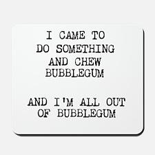 Chew Bubblegum Mousepad