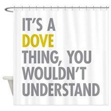 Its A Dove Thing Shower Curtain
