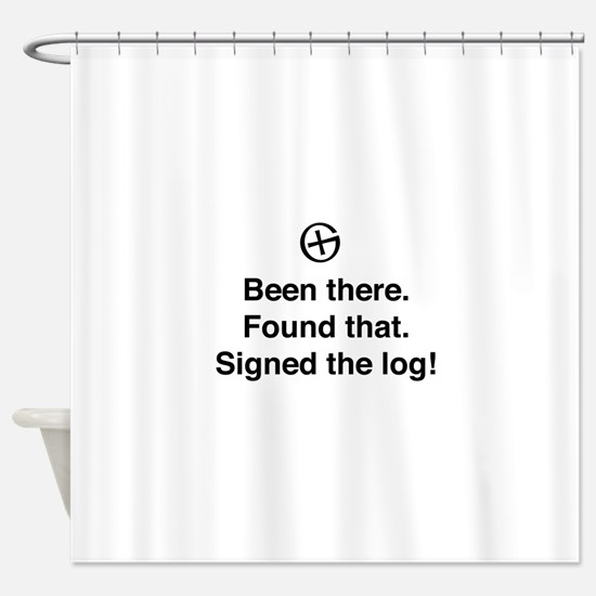 Been there found that log Shower Curtain