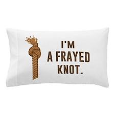 I'm a Frayed Knot Pillow Case