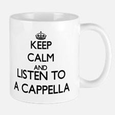 Keep calm and listen to A CAPPELLA Mugs