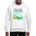 A Bad Day Fishing... Hooded Sweatshirt