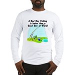 A Bad Day Fishing... Long Sleeve T-Shirt