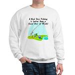 A Bad Day Fishing... Sweatshirt