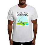 A Bad Day Fishing... Light T-Shirt