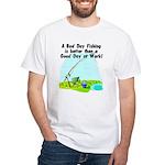 A Bad Day Fishing... White T-Shirt