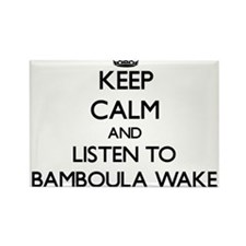 Keep calm and listen to BAMBOULA WAKE Magnets
