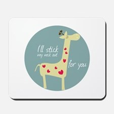 I ll stick ,my neck at for you Mousepad