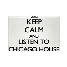 Keep calm and listen to CHICAGO HOUSE Magnets