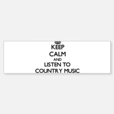 Keep calm and listen to COUNTRY MUSIC Bumper Stick