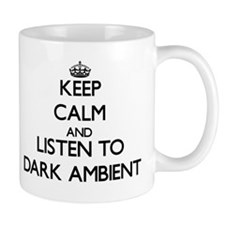 Keep calm and listen to DARK AMBIENT Mugs