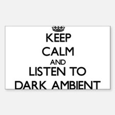 Keep calm and listen to DARK AMBIENT Decal