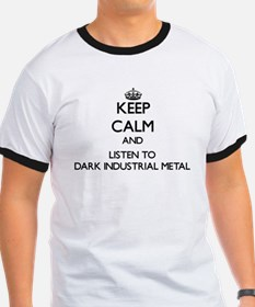 Keep calm and listen to DARK INDUSTRIAL METAL T-Sh