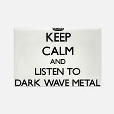 Keep calm and listen to DARK WAVE METAL Magnets