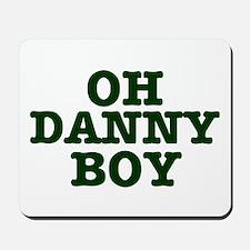 OH DANNY BOY Mousepad