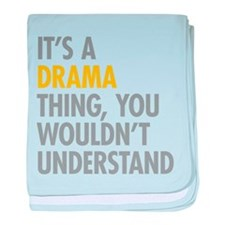 Its A Drama Thing baby blanket
