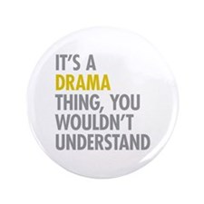 "Its A Drama Thing 3.5"" Button"