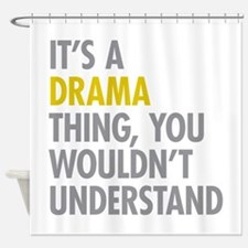 Its A Drama Thing Shower Curtain