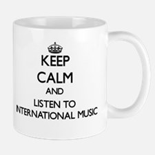 Keep calm and listen to INTERNATIONAL MUSIC Mugs