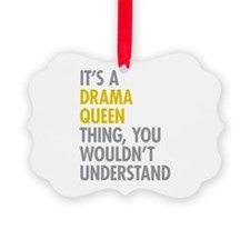 Its A Drama Queen Thing Ornament