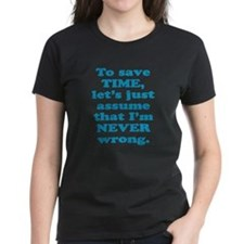 Funny sayings - To save time, I'm never wrong T-Sh