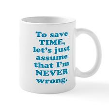 Funny sayings - To save time, I'm never wrong Mugs
