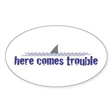 Here comes trouble Oval Decal