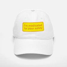 I'm medicated for your safety! Baseball Baseball Cap