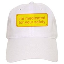 I'm medicated for your safety! Baseball Cap