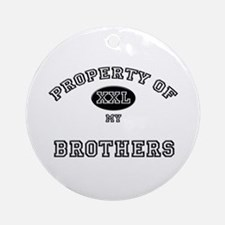 Property of my BROTHERS Ornament (Round)